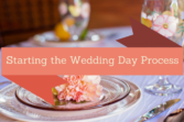 Starting the Wedding Day Process